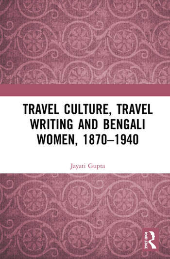 Travel Culture, Travel Writing and Bengali Women, 1870–1940 book cover