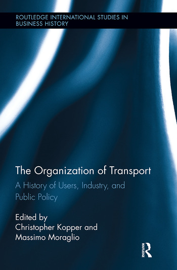 The Organization of Transport A History of Users, Industry, and Public Policy book cover
