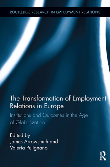 The Transformation of Employment Relations in Europe Institutions and Outcomes in the Age of Globalization book cover