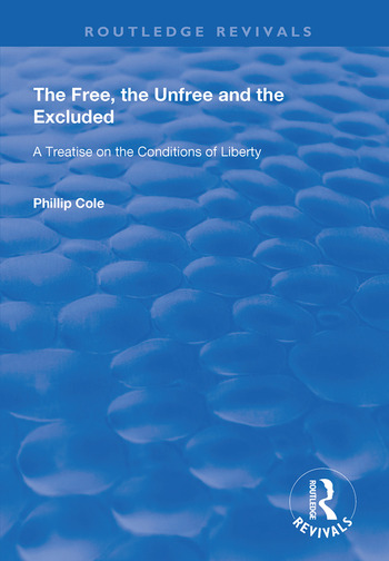 The Free, the Unfree and the Excluded A Treatise on the Conditions of Liberty book cover