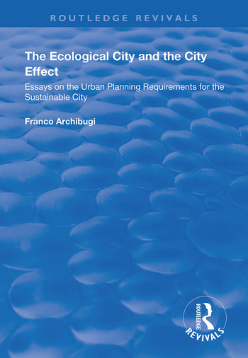 The Ecological City and the City Effect Essays on the Urban Planning Requirements for the Sustainable City book cover