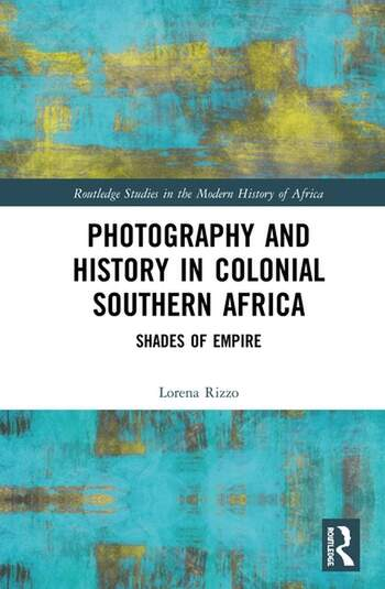 Photography and History in Colonial Southern Africa Shades of Empire book cover