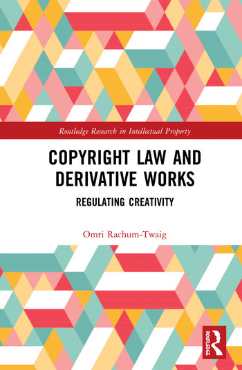 Copyright Law and Derivative Works Regulating Creativity book cover