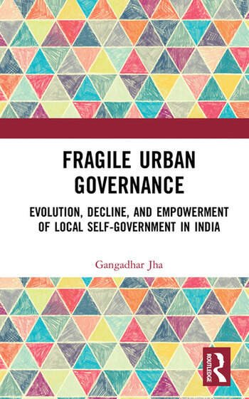Fragile Urban Governance Evolution, Decline, and Empowerment of Local Self-Government in India book cover