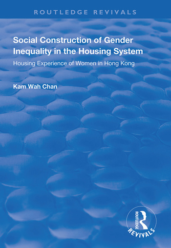 Social Construction of Gender Inequality in the Housing System Housing Experience of Women in Hong Kong book cover