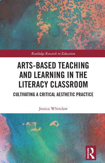 Arts-Based Teaching and Learning in the Literacy Classroom Cultivating a Critical Aesthetic Practice book cover