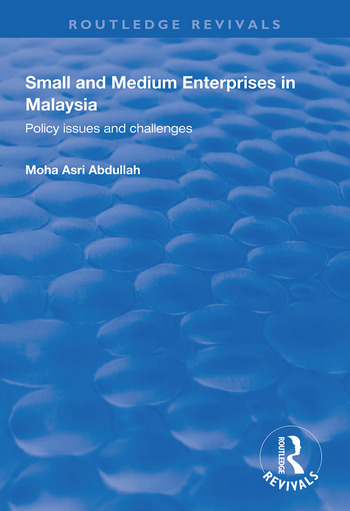 Small and Medium Enterprises in Malaysia Policy Issues and Challenges book cover