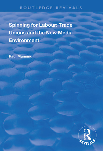Spinning for Labour: Trade Unions and the New Media Environment book cover