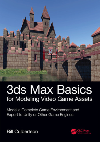 3ds Max Basics for Modeling Video Game Assets: Volume 1 Model a Complete Game Environment and Export to Unity or Other Game Engines book cover