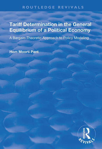 Tariff Determination in the General Equilibrium of a Political Economy A Bargain-theoretic Approach to Policy Modelling book cover