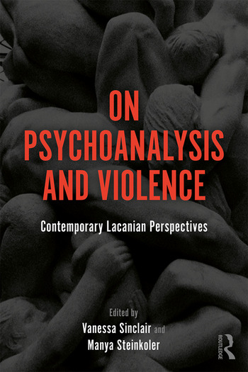 On Psychoanalysis and Violence Contemporary Lacanian Perspectives book cover