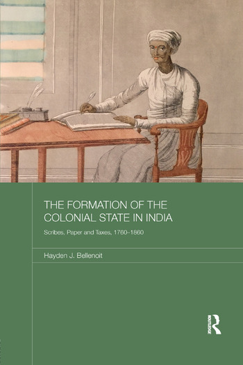 The Formation of the Colonial State in India Scribes, Paper and Taxes, 1760-1860 book cover
