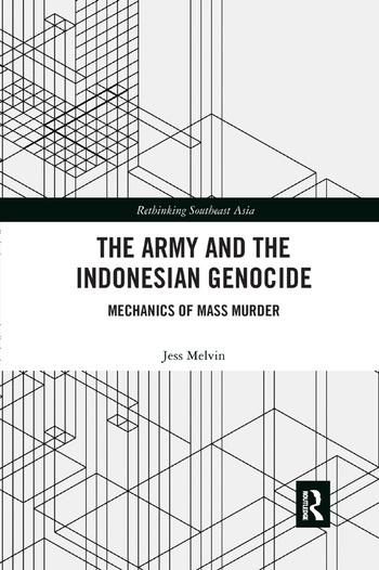 The Army and the Indonesian Genocide Mechanics of Mass Murder book cover