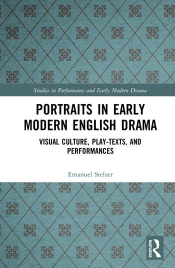 Portraits in Early Modern English Drama Visual Culture, Play-Texts, and Performances book cover