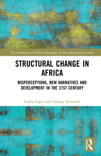 Structural Change in Africa Misperceptions, New Narratives and Development in the 21st Century book cover