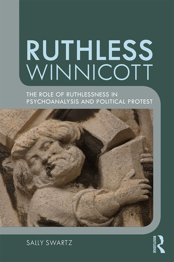Ruthless Winnicott The role of ruthlessness in psychoanalysis and political protest book cover