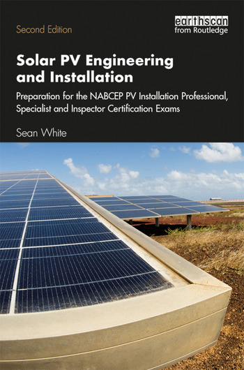 Solar PV Engineering and Installation Preparation for the NABCEP PV Installation Professional, Specialist and Inspector Certification Exams book cover