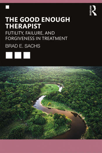 The Good Enough Therapist Futility, Failure, and Forgiveness in Treatment book cover