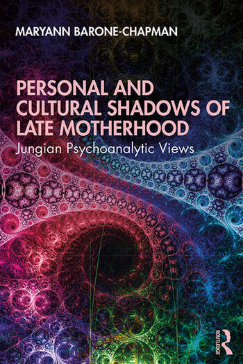 Personal and Cultural Shadows of Late Motherhood Jungian Psychoanalytic Perspectives book cover