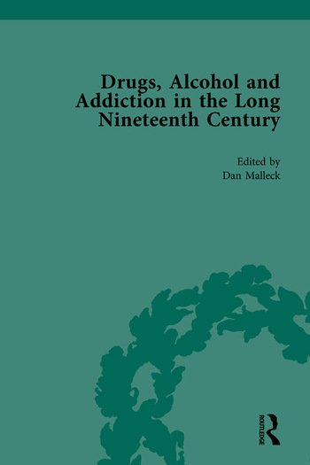 Drugs, Alcohol and Addiction in the Long Nineteenth Century Volume I book cover
