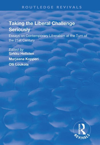 Taking the Liberal Challenge Seriously Essays on Contemporary Liberalism at the Turn of the 21st Century book cover