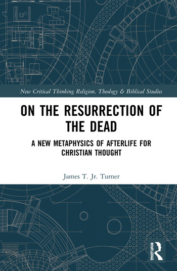 On the Resurrection of the Dead A New Metaphysics of Afterlife for Christian Thought book cover