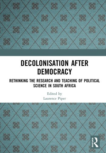 Decolonisation after Democracy Rethinking the Research and Teaching of Political Science in South Africa book cover