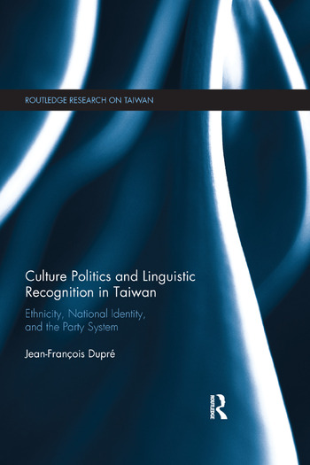 Culture Politics and Linguistic Recognition in Taiwan Ethnicity, National Identity, and the Party System book cover