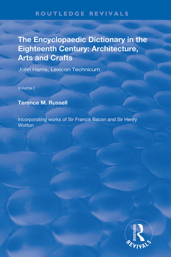 The Encyclopaedic Dictionary in the Eighteenth Century: Architecture, Arts and Crafts: v. 1: John Harris and the Lexicon Technicum Architecture, Arts and Crafts book cover