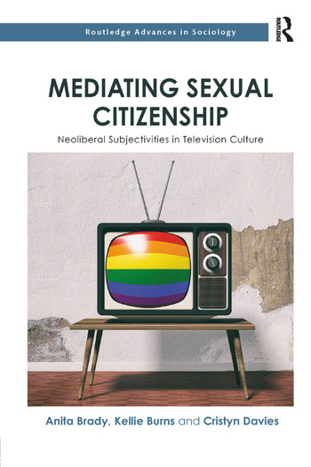 Mediating Sexual Citizenship Neoliberal Subjectivities in Television Culture book cover