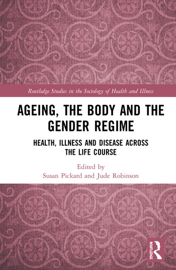 Ageing, the Body and the Gender Regime Health, Illness and Disease Across the Life Course book cover