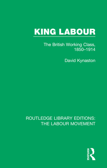 King Labour The British Working Class, 1850-1914 book cover