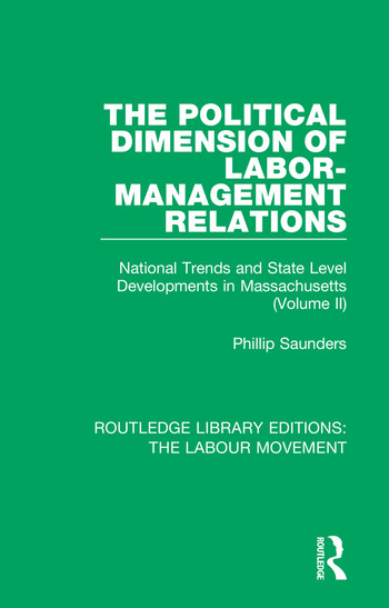 The Political Dimension of Labor-Management Relations National Trends and State Level Developments in Massachusetts (Volume 2) book cover