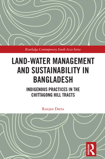 Land-Water Management and Sustainability in Bangladesh Indigenous practices in the Chittagong Hill Tracts book cover