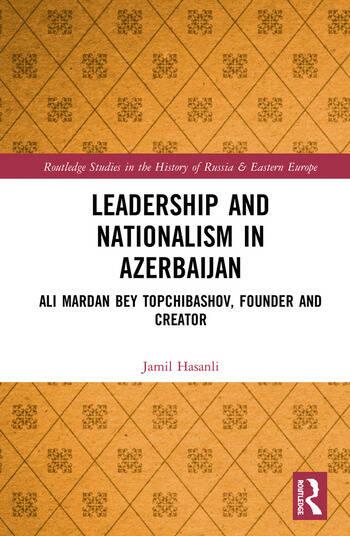 Leadership and Nationalism in Azerbaijan Ali Mardan bey Topchibashov, Founder and Creator book cover