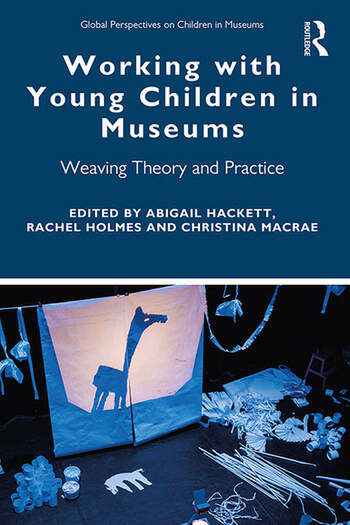 Working with Young Children in Museums Weaving Theory and Practice book cover