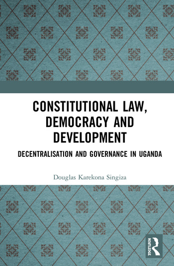 Constitutional Law, Democracy and Development: Decentralization and Governance in Uganda book cover