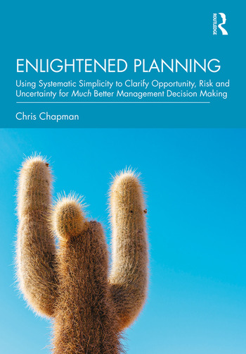 Enlightened Planning Using Systematic Simplicity to Clarify Opportunity, Risk and Uncertainty for Much Better Management Decision Making book cover