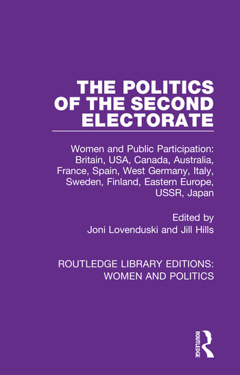 The Politics of the Second Electorate Women and Public Participation: Britain, USA, Canada, Australia, France, Spain, West Germany, Italy, Sweden, Finland, Eastern Europe, USSR, Japan book cover
