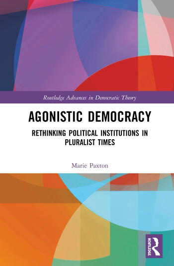Agonistic Democracy Rethinking Political Institutions in Pluralist Times book cover