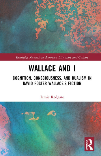 Wallace and I Cognition, Consciousness, and Dualism in David Foster Wallace's Fiction book cover