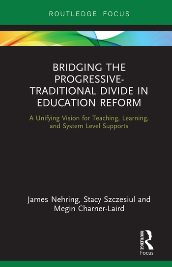 Bridging the Progressive-Traditional Divide in Education Reform A Unifying Vision for Teaching, Learning, and System Level Supports book cover