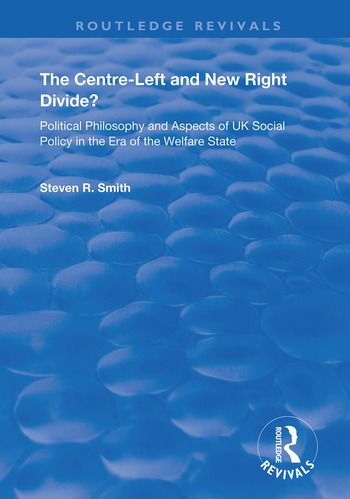 The Centre-left and New Right Divide? Political Philosophy and Aspects of UK Social Policy in the Era of the Welfare State book cover