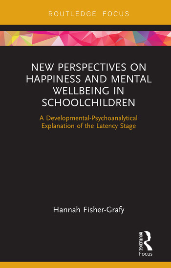 New Perspectives on Happiness and Mental Wellbeing in Schoolchildren A Developmental-Psychoanalytical Explanation of the Latency Stage book cover