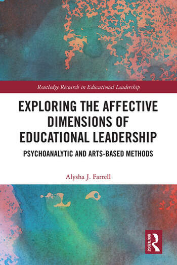 Exploring the Affective Dimensions of Educational Leadership Psychoanalytic and Arts-based Methods book cover