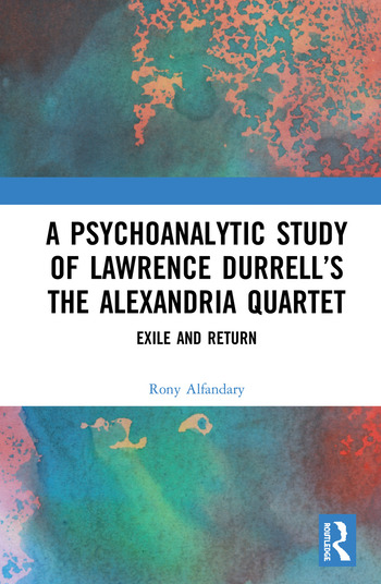 A Psychoanalytic Study of Lawrence Durrell's The Alexandria Quartet Exile and Return book cover
