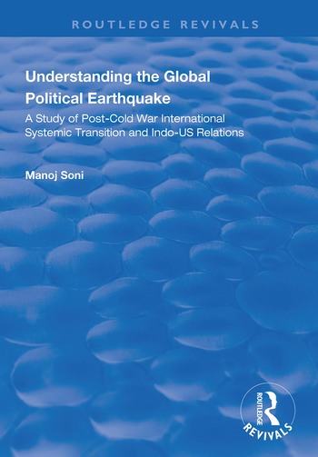 Understanding Global Political Earthquake Study of Post-Cold War International Systemic Transition and Indo-US Relations book cover