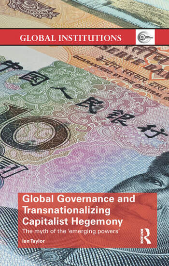 Global Governance and Transnationalizing Capitalist Hegemony The Myth of the 'Emerging Powers' book cover