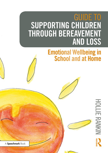 Guide to Supporting Children through Bereavement and Loss Emotional Wellbeing in School and at Home book cover