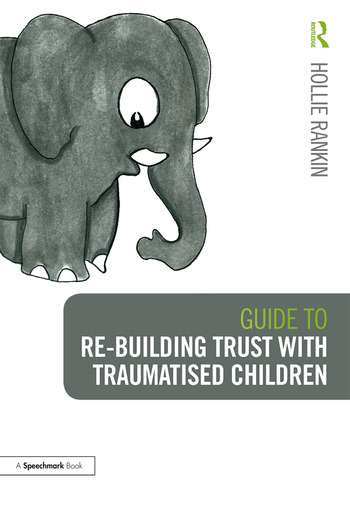 Guide to Re-building Trust with Traumatised Children Emotional Wellbeing in School and at Home book cover